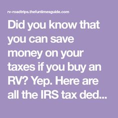 Did you know that you can save money on your taxes if you buy an RV? Yep. Here are all the IRS tax deductions that RV owners are permitted to take. And if you run your business out of your RV, the rewards are even greater!