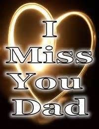 I miss you dad It's been 7 months since you passed away,I still think about you every day