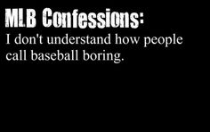 For real! Baseball is the most amazing sport in the history of the world!