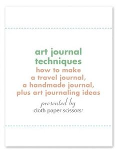 Art Journal Techniques: How to Make a Travel Journal, A Handmade Journal, Plus Art Journaling Techniques @Cloth Paper Scissors