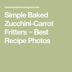 Simple Baked Zucchini-Carrot Fritters ~ Best Recipe Photos