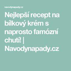 Nejlepší recept na bílkový krém s naprosto famózní chutí! | Navodynapady.cz