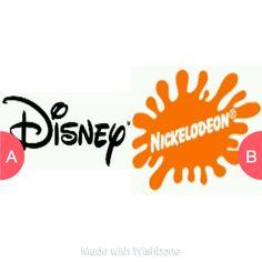 Disney or Nickelodeon  Click here to vote @ http://getwishboneapp.com/share/1556660