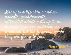 Money is a life skill – and as parents, grandparents, interested adults – it's up to(Sharon Lechter) Created via www.azquotes.com