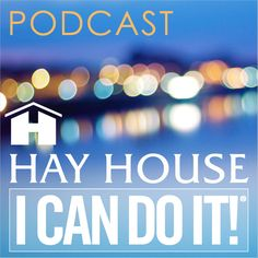 Download past episodes or subscribe to future episodes of Hay House I Can Do It!® Podcast by Hay House for free.