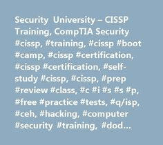 Security University – CISSP Training, CompTIA Security #cissp, #training, #cissp #boot #camp, #cissp #certification, #cissp #certification, #self-study #cissp, #cissp, #prep #review #class, #c #i #s #s #p, #free #practice #tests, #q/isp, #ceh, #hacking, #computer #security #training, #dod #8570, #www.cccure.org, #cyber #security, #phoenix #institue, #cisa, #cism, #dod #training, #uki, #ultimate #knowledge #institute, #iat #i, #qisp, #cnd, #qualified #information #security #professional…