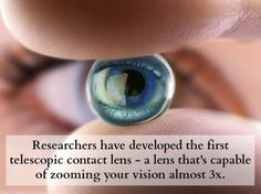 Telescopic contact lenses :O But i would never get these, they would give me a headache