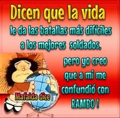 👆They say that life gives the most difficult battles to the best soldiers, but I think that it confused me with Rambo! Strong Quotes, Positive Quotes, Mafalda Quotes, Grief Poems, Pinterest Memes, Prayer Verses, Spanish Quotes, Funny Signs, Decir No