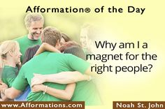 #AfformationoftheDay : Why am I a magnet for the right people? Trust that God will put the right people in your life at the right time and for the righr reason. #AOTD #noahstjohn #afformations #motivationalquotes #affirmations #inspirationalquotes