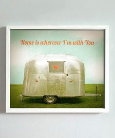 I pretty much think this is adorbs. :: 'Home is Wherever I'm with You' Print