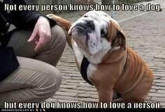 Oh so true. Dogs love unconditionally.
