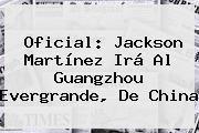 http://tecnoautos.com/wp-content/uploads/imagenes/tendencias/thumbs/oficial-jackson-martinez-ira-al-guangzhou-evergrande-de-china.jpg Jackson Martinez. Oficial: Jackson Martínez irá al Guangzhou Evergrande, de China, Enlaces, Imágenes, Videos y Tweets - http://tecnoautos.com/actualidad/jackson-martinez-oficial-jackson-martinez-ira-al-guangzhou-evergrande-de-china/