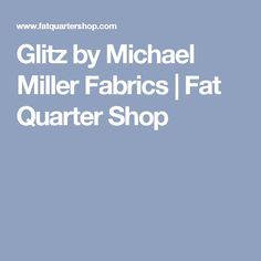 Glitz by Michael Miller Fabrics  | Fat Quarter Shop