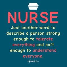 Nurse Quotes to Inspire, Motivate, and Humor Nurses Nurse: Just another word to describe a person strong enough to tolerate everything and soft enough to understand everyone.The Nurse The Nurse may refer to: Nurse Love, Rn Nurse, Nurse Humor, Nurse Stuff, Medical Humor, Hospice Nurse, Nurses Week Quotes, Funny Nurse Quotes, Nurse Sayings