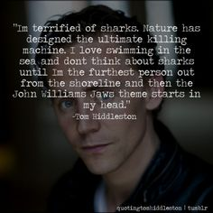Wow... someone else put into words something that I've thought for years. Weird when it's Tom Hiddleston, though. Awesome, of course... but weird.
