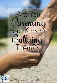 In this world where bullying is an epidemic, and kids are learning more and more how to be mean and hurtful it's time we take a good look at what we are teaching them at home. Are the approaches we're using really parenting or are they bullying?