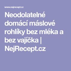 Neodolatelné domácí máslové rohlíky bez mléka a bez vajíčka | NejRecept.cz