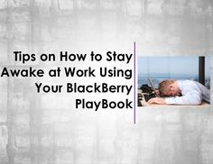 tips-on-how-to-stay-awake-at-work-using-your-black-berry-playbook by _CashforBerrys via Slideshare