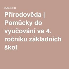 Přírodověda | Pomůcky do vyučování ve 4. ročníku základních škol Science, Teaching, Education, School, Children, Literatura, Cuba, Young Children, Boys