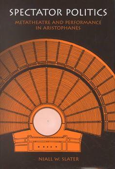 Spectator Politics: Metatheatre and Performance in Aristophanes