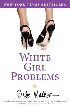 White Girl Problems, funniest & most inspiring book I've EVER read a MUST read!