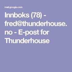 Innboks (78) - fred@thunderhouse.no - E-post for Thunderhouse