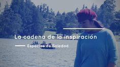 Espacios de Soledad: La cadena de la inspiración