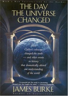 The Day the Universe Changed: How Galileo's Telescope Changed the Truth by James Burke