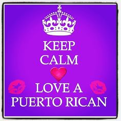 Love a Puerto Rican....yes and I can read, laugh, write, speak two languages and can cook, make love, kiss you like you have never been kissed all while making you an unforgettable meal.