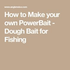 How to Make your own PowerBait - Dough Bait for Fishing