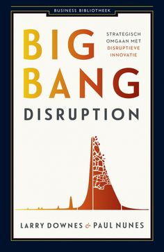 Business Contact Big bang disruption - Larry Downes, Paul Nunes ...