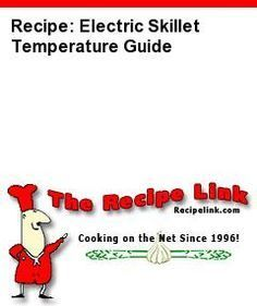 Recipe: Electric Skillet Temperature Guide - Recipelink.com Also Several Electric Skillet Recipes.