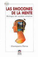 Las emociones de la mente : biología del cerebro emotivo / Giampaolo Perna con la colaboración de Pietra Romano ; [traducción, Inés Martín]. Madrid : Tutor, [2005]