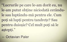 ~Octavian Paler Just You And Me, Mixed Emotions, Sad Stories, True Words, Best Quotes, Qoutes, Writer, Wisdom, Thoughts