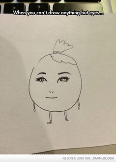 Only Good At Drawing Eyes - Damn! LOL