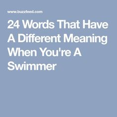 24 Words That Have A Different Meaning When You're A Swimmer