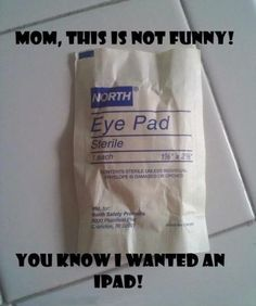 this literally happened last week in class, mark thought the Ipad we were talkign about was an eye patch hahah