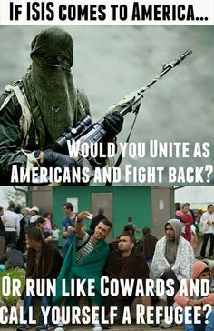 """Which is exactly why I don't believe we need to send OUR troops to fight in those God forsaken countries. Make these young, fighting age """"refugees"""" go back and fight for their own country!"""