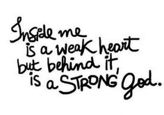 Inside me is a weak heart, but behind it, is a STRONG GOD. | Share Inspire Quotes - Inspiring Quotes | Love Quotes | Funny Quotes | Quotes about Life