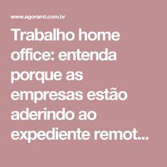 Trabalho home office: entenda porque as empresas estão aderindo ao expediente remoto - MT Notícias MT, Política, Polícia, Mato Grosso | AGORA MT