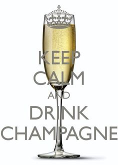 """Keep Calm and Drink Champagne"""