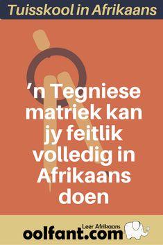 Hou jou kind van tegniese onderwerpe en idees? Oor weeg 'n tegniese matriek. Mens kan dit feitlik volledig in Afrikaans doen.