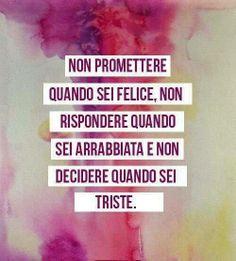 non promettere quando sei felice non rispondere quando sei arrabbiata non decidere quando sei triste