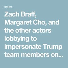 "Zach Braff, Margaret Cho, and the other actors lobbying to impersonate Trump team members on ""Saturday Night Live"" — Quartz"
