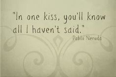 all the things I haven't said....//Neruda