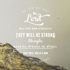 """But they that wait upon the Lord shall renew their strength; they shall mount up with wings as eagles; they shall run, and not be weary; and they shall walk, and not faint."" ‭‭Isaiah‬ ‭40:31‬ ‭KJV‬‬ http://bible.com/1/isa.40.31.kjv"