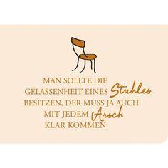 Postkarte Sprüche lustig: Man sollte die Gelassenheit eines Stuhles besitzen, der muss ja auch mit jedem Arsch klarkommen
