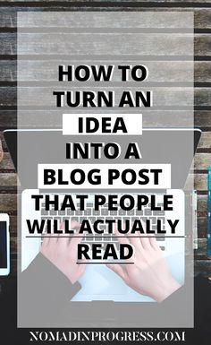 HOW TO TURN AN IDEA IN YOUR MIND INTO A BLOG POST PEOPLE WILL LOVE!!! #blog #blogging #bloggingtips #blogboss #website #wordpress #affiliatemarketing #writing #blogmarketing #blogpromotion #bloggers