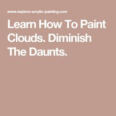 Learn How To Paint Clouds. Diminish The Daunts.