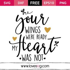 *** FREE SVG CUT FILE for Cricut, Silhouette and more *** Your wings were ready my heart was not